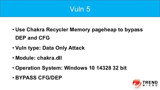 •Use Chakra Recycler Memory pageheap to bypass DEP and CFG •Vuln type: Data Only Attack •Module: chakra.dll •Operation...