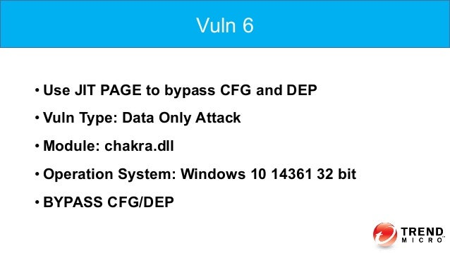 Vuln 6 •Use JIT PAGE to bypass CFG and DEP •Vuln Type: Data Only Attack •Module: chakra.dll •Operation System: Windows...