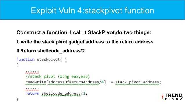 Construct a function, I call it StackPivot,do two things: I. write the stack pivot gadget address to the return address II...