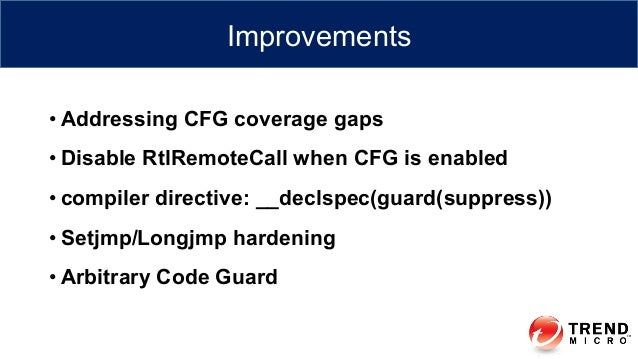 •Addressing CFG coverage gaps •Disable RtlRemoteCall when CFG is enabled •compiler directive: __declspec(guard(suppress...