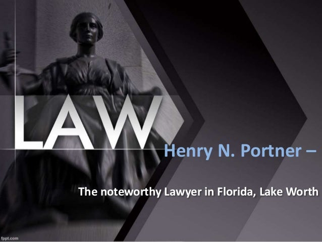 The noteworthy Lawyer in Florida, Lake Worth Henry N. Portner –
