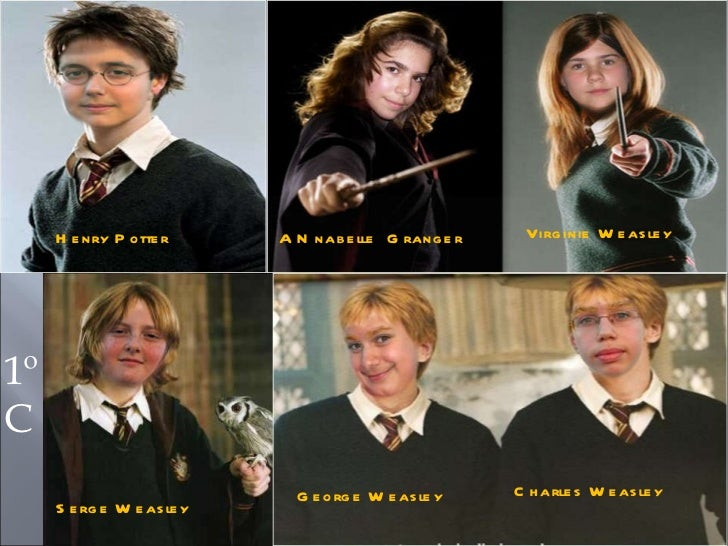 Henry Potter ANnabelle  Granger Virginie Weasley Serge Weasley George Weasley Charles Weasley 1º C