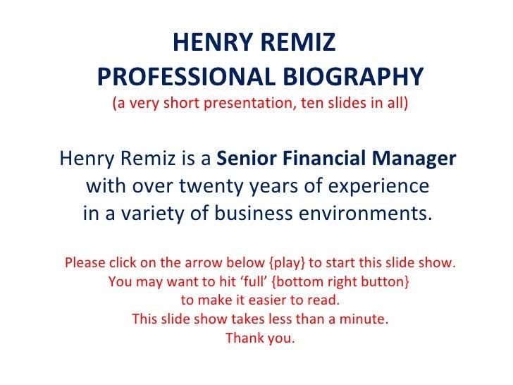 HENRY REMIZ     PROFESSIONAL BIOGRAPHY       (a very short presentation, ten slides in all)Henry Remiz is a Senior Financi...