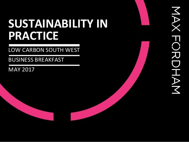 SUSTAINABILITY IN PRACTICE LOW CARBON SOUTH WEST BUSINESS BREAKFAST MAY 2017