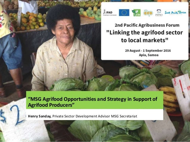 """""""MSG Agrifood Opportunities and Strategy in Support of Agrifood Producers"""" Henry Sanday, Private Sector Development Adviso..."""