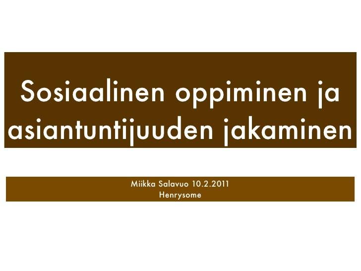 Sosiaalinen oppiminen jaasiantuntijuuden jakaminen         Miikka Salavuo 10.2.2011                Henrysome