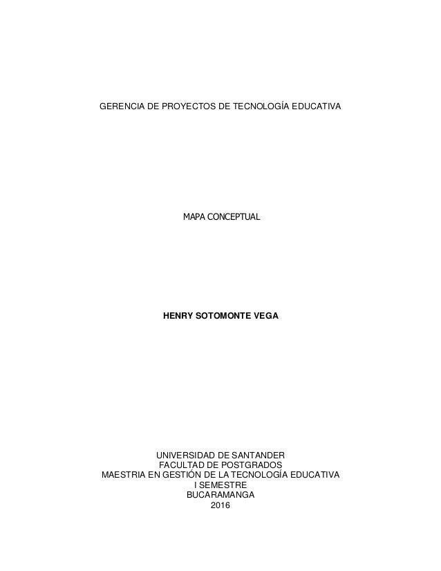 GERENCIA DE PROYECTOS DE TECNOLOGÍA EDUCATIVA MAPA CONCEPTUAL HENRY SOTOMONTE VEGA UNIVERSIDAD DE SANTANDER FACULTAD DE PO...