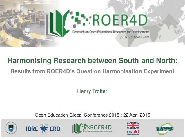 Harmonising Research between South and North: Results from ROER4D's Question Harmonisation Experiment Henry Trotter Open E...