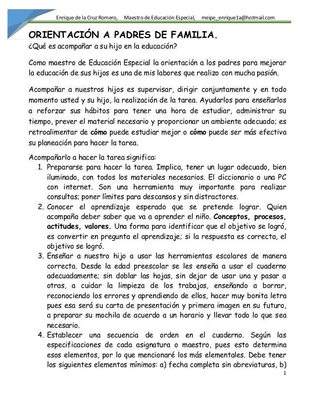 Enrique de la Cruz Romero, Maestro de Educación Especial, meipe_enrique1a@hotmail.com 1 ORIENTACIÓN A PADRES DE FAMILIA. ¿...