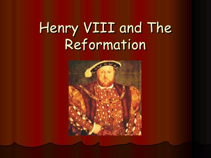 henry viiis reformation essay The life of king henry viii print reference this  disclaimer:  martin luther began the protestant reformation in germany, his writing quickly spread to many parts of europe king henry viii then countered his ideas by publishing the defense of the seven sacraments  if you are the original writer of this essay and no longer wish to have.