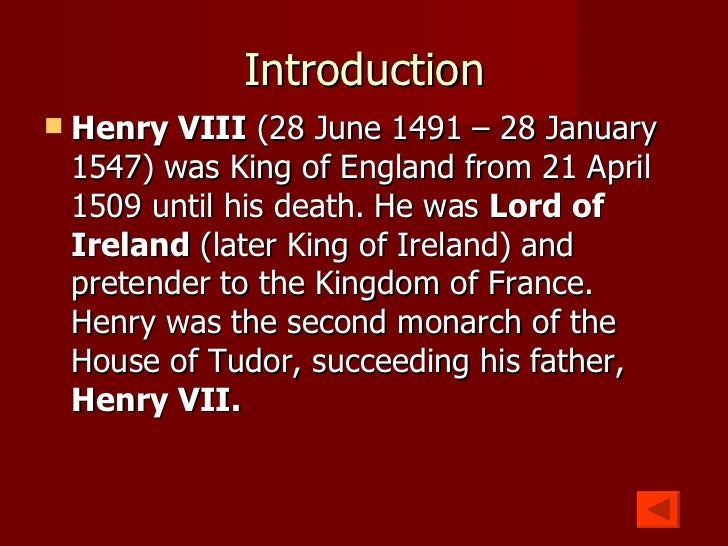 an introduction to the life of king henry the viii of england King henry viii of england and ireland, the third child and second son of henry vii and elizabeth of york, was born on the 28th of june 1491 and, like all the tudor monarchs except henry vii, at greenwich palace his two brothers, prince arthur and edmund, duke of somerset, and two of his sisters.