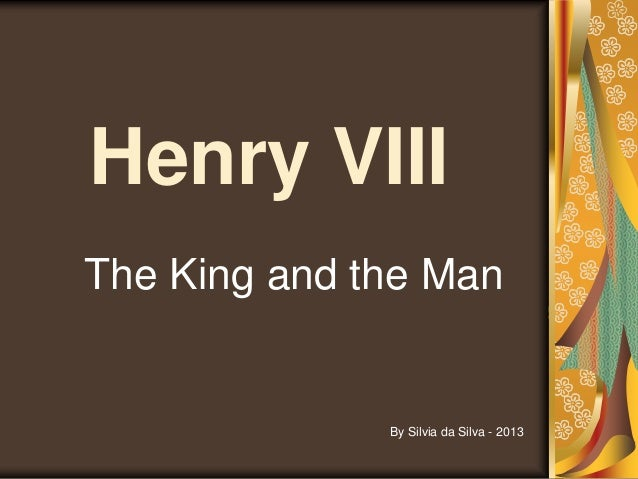 Henry VIII The King and the Man By Silvia da Silva - 2013