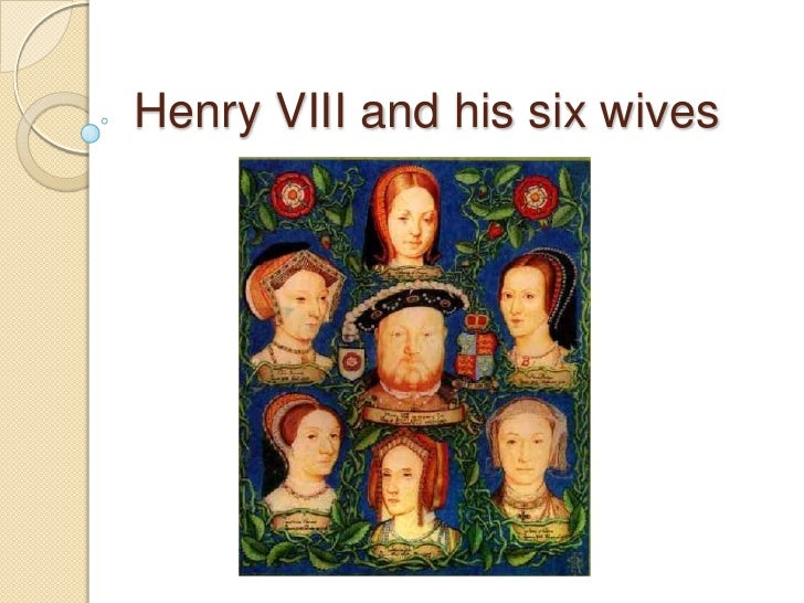 Henry Viii And His Six Wives Ppt