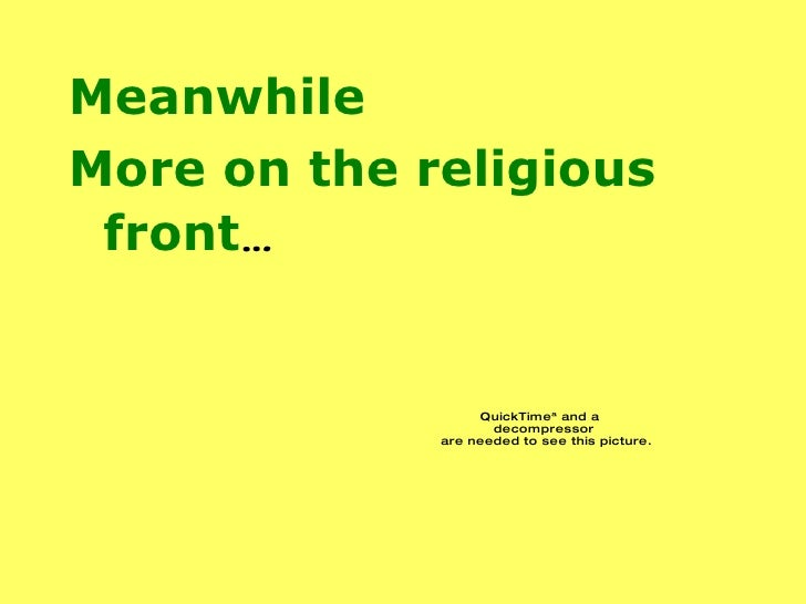 <ul><li>Meanwhile </li></ul><ul><li>More on the religious front … </li></ul>