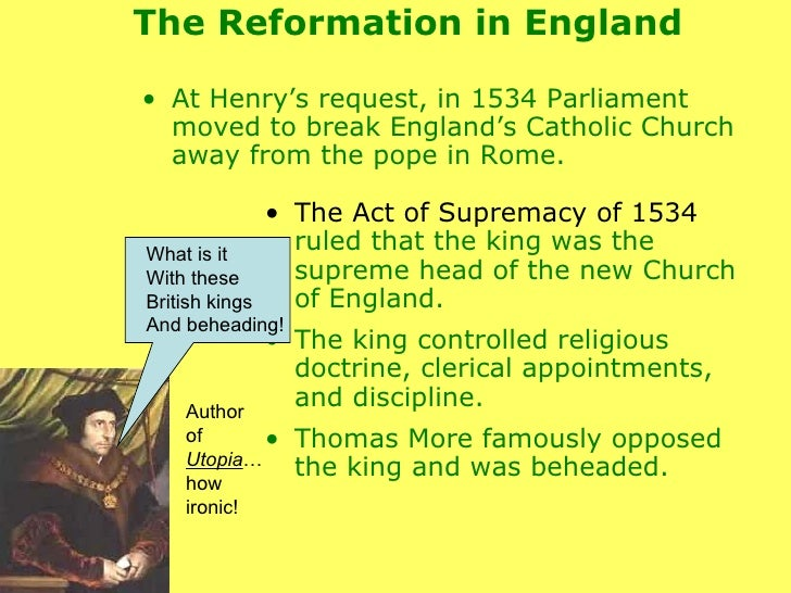 act of supremacy 1534 1534 was a busy legislative year and saw the passage of several laws  the act  of supremacy made henry head of the church with the power.