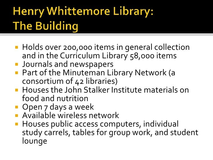 Henry Whittemore Library: The Building<br />Holds over 200,000 items in general collection and in the Curriculum Library 5...