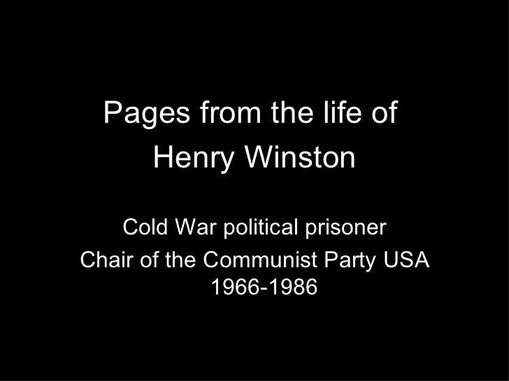 <ul><li>Pages from the life of  </li></ul><ul><li>Henry Winston </li></ul><ul><li>Cold War political prisoner </li></ul><u...