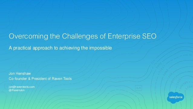 Jon Henshaw Co-founder & President of Raven Tools jon@raventools.com @RavenJon Overcoming the Challenges of Enterprise SEO...