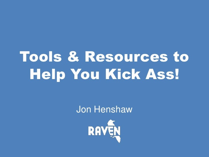 Tools & Resources to Help You Kick Ass!<br />Jon Henshaw<br />