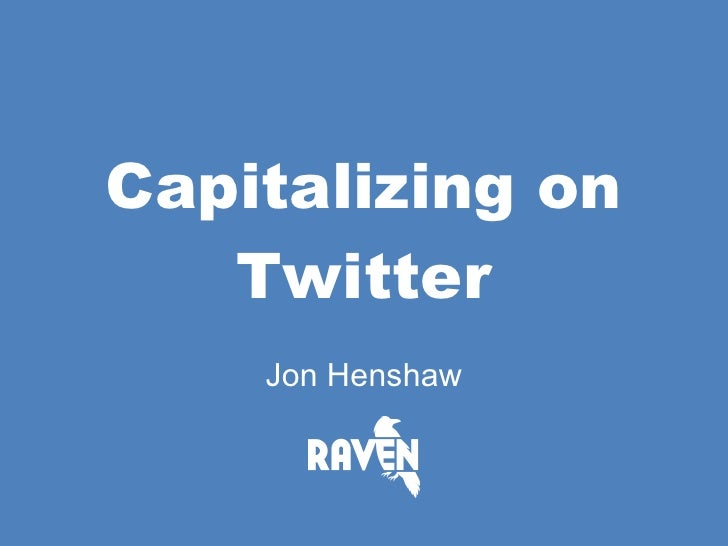 Capitalizing on Twitter Jon Henshaw