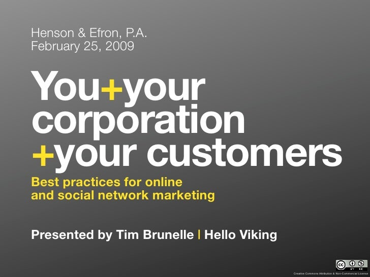 Henson & Efron, P.A. February 25, 2009   You+your corporation +your customers Best practices for online and social network...