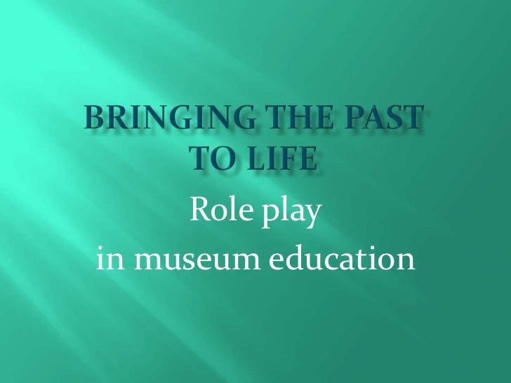 Bringing the pastto life <br />Role play<br />in museum education<br />
