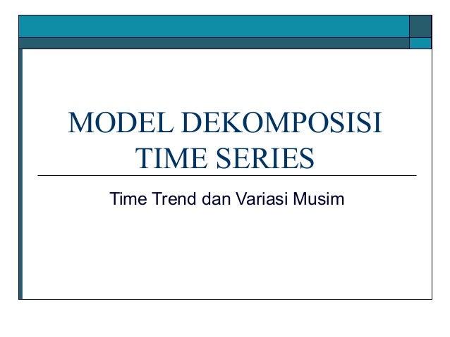 MODEL DEKOMPOSISI TIME SERIES Time Trend dan Variasi Musim
