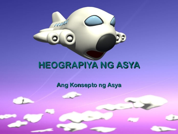 HEOGRAPIYA NG ASYA Ang Konsepto ng Asya
