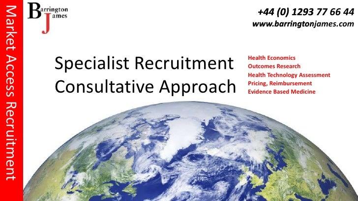 Market Access Recruitment<br />Specialist RecruitmentConsultative Approach<br />Health Economics<br />Outcomes Research<br...