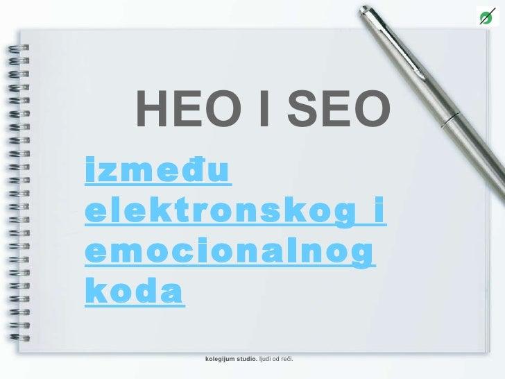 između elektronskog i emocionalnog koda HEO I SEO kolegijum   studio .  ljudi od reči.