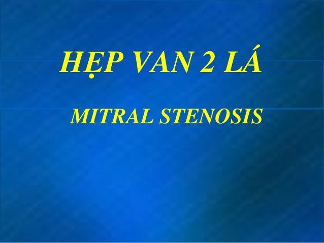 HẸP VAN 2 LAÙ MITRAL STENOSIS