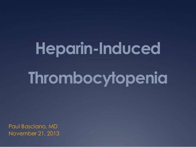 Heparin-Induced Thrombocytopenia Paul Basciano, MD November 21, 2013