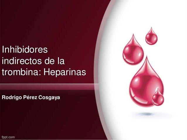 Inhibidoresindirectos de latrombina: HeparinasRodrigo Pérez Cosgaya