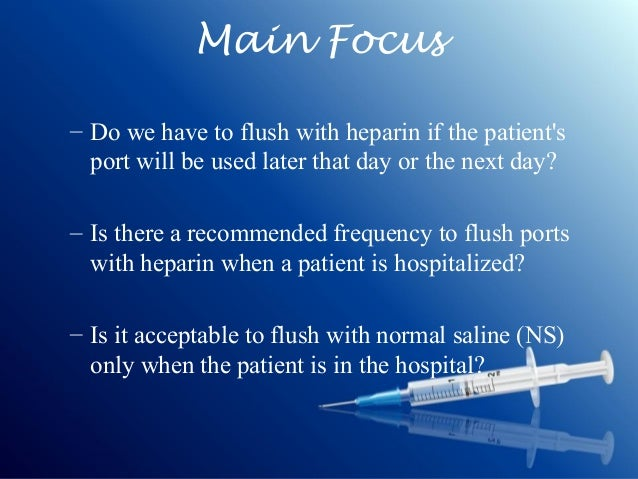comparison of normal saline and heparin flush Start studying picot learn vocabulary,  in comparison to the use of standard care,  normal saline or heparin flush.