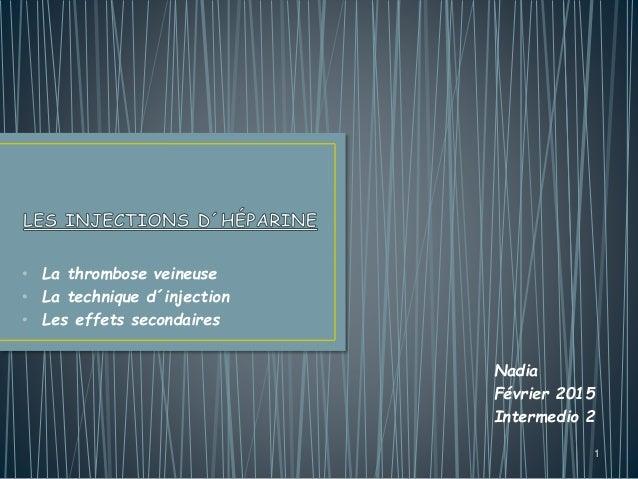 • La thrombose veineuse • La technique d´injection • Les effets secondaires 1 Nadia Février 2015 Intermedio 2