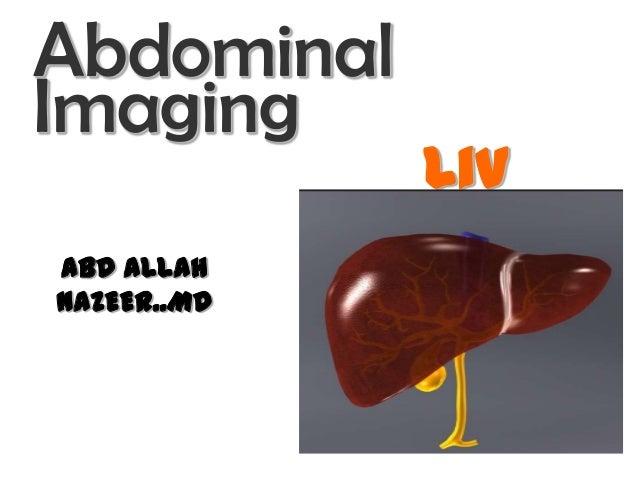 Abdominal Imaging ABD ALLAH NAZEER..MD  Liv er  Mamdouh Mahfouz MD mamdouh.m5@gmail.com