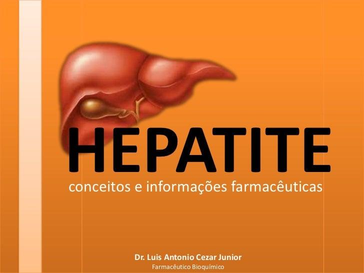 HEPATITE<br />conceitos e informações farmacêuticas<br />Dr. Luis Antonio Cezar Junior<br />Farmacêutico Bioquímico<br />