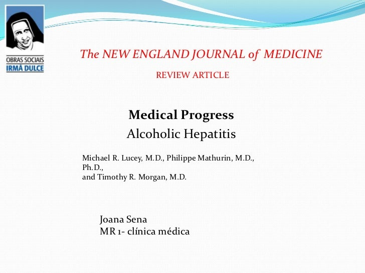 The NEW ENGLAND JOURNAL of MEDICINE                    REVIEW ARTICLE            Medical Progress            Alcoholic Hep...
