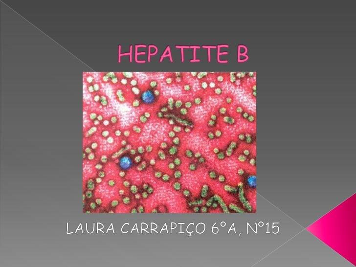 HEPATITE B<br />LAURA CARRAPIÇO 6ºA, Nº15<br />