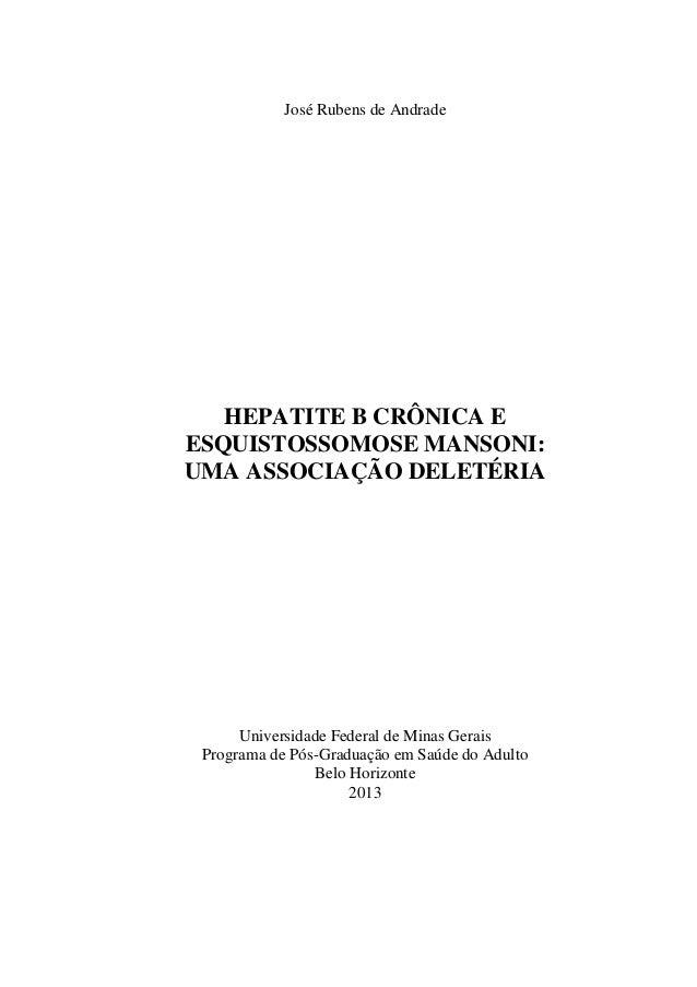0 José Rubens de Andrade HEPATITE B CRÔNICA E ESQUISTOSSOMOSE MANSONI: UMA ASSOCIAÇÃO DELETÉRIA Universidade Federal de Mi...