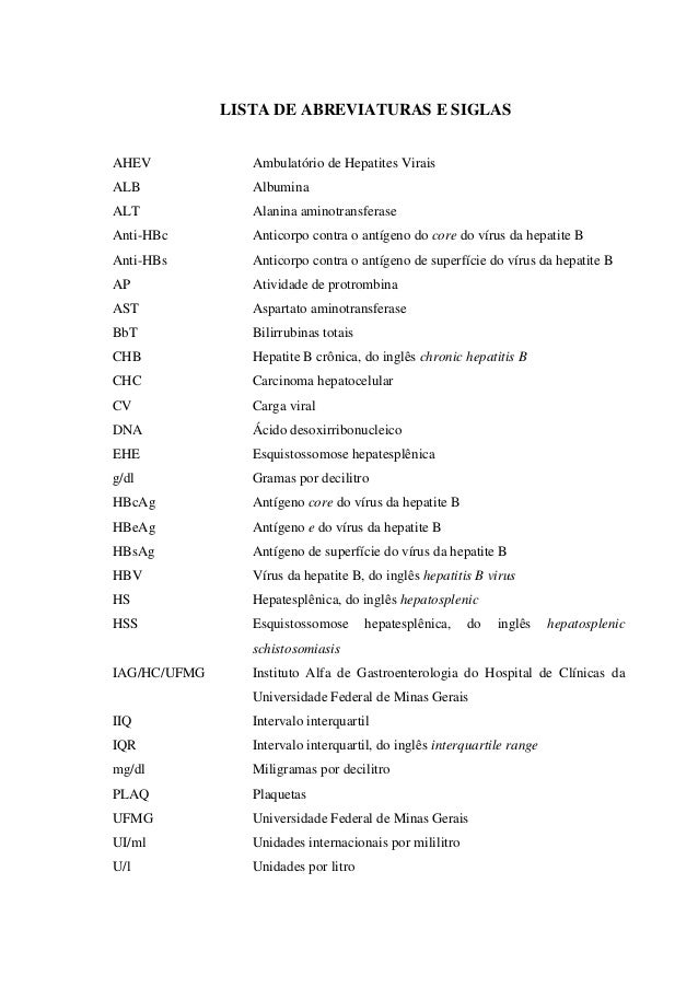 11 LISTA DE ABREVIATURAS E SIGLAS AHEV Ambulatório de Hepatites Virais ALB Albumina ALT Alanina aminotransferase Anti-HBc ...