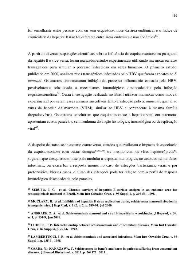 26 foi semelhante entre pessoas com ou sem esquistossomose da área endêmica, e o índice de cronicidade da hepatite B não f...
