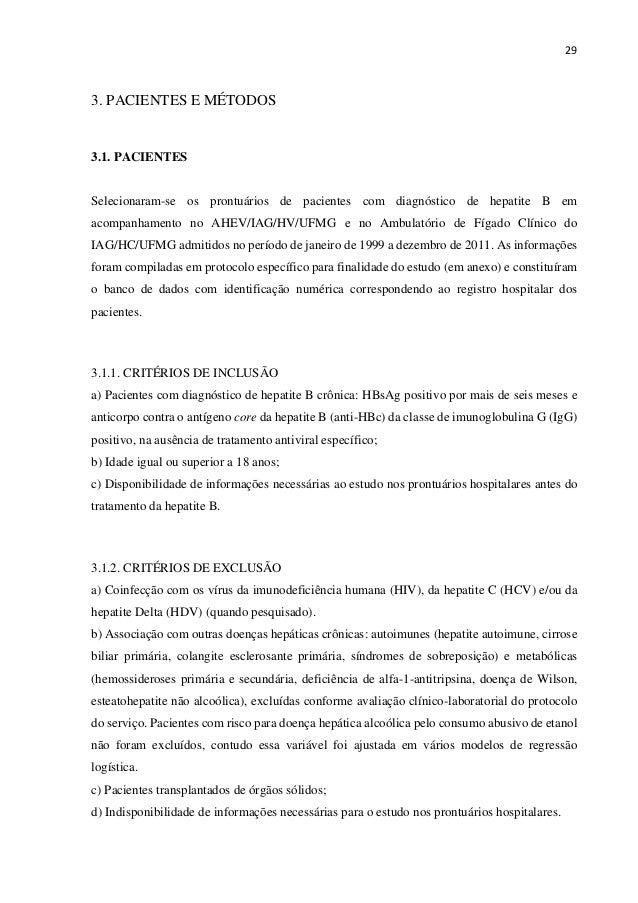 29 3. PACIENTES E MÉTODOS 3.1. PACIENTES Selecionaram-se os prontuários de pacientes com diagnóstico de hepatite B em acom...
