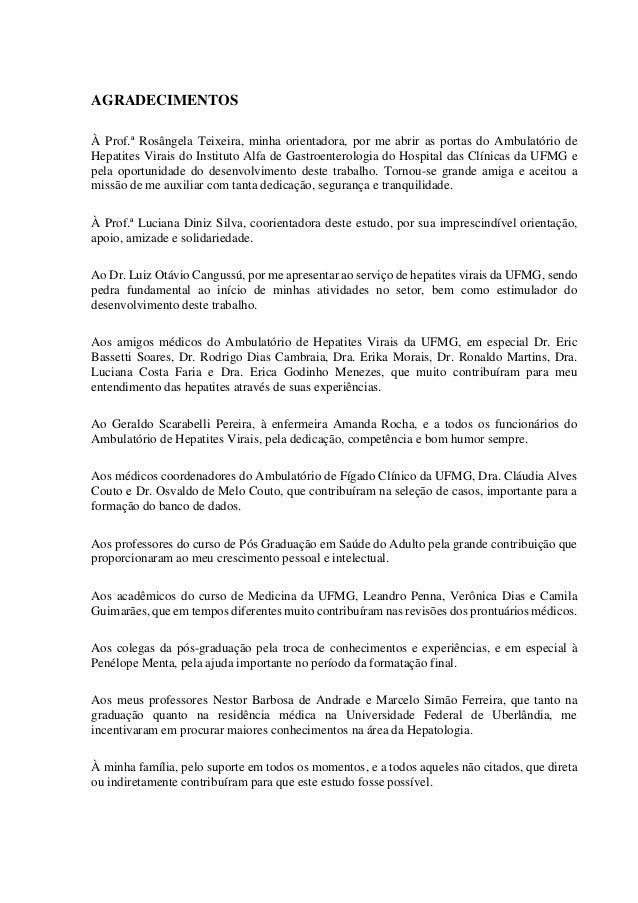 6 AGRADECIMENTOS À Prof.ª Rosângela Teixeira, minha orientadora, por me abrir as portas do Ambulatório de Hepatites Virais...