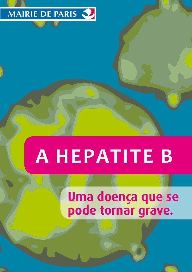 A Hepatite B Uma doença que se pode tornar grave.