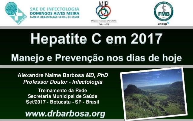 Alexandre Naime Barbosa MD, PhD Professor Doutor - Infectologia Treinamento da Rede Secretaria Municipal de Saúde Set/2017...