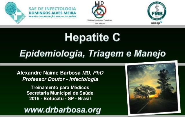 Alexandre Naime Barbosa MD, PhD Professor Doutor - Infectologia Treinamento para Médicos Secretaria Municipal de Saúde 201...
