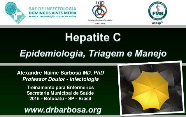 Alexandre Naime Barbosa MD, PhD Professor Doutor - Infectologia Treinamento para Enfermeiros Secretaria Municipal de Saúde...