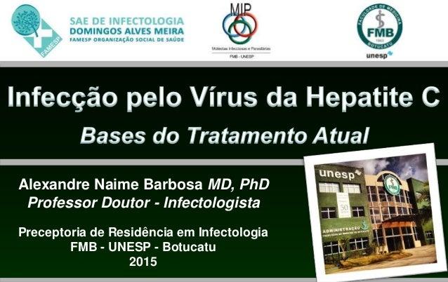 Alexandre Naime Barbosa MD, PhD Professor Doutor - Infectologista Preceptoria de Residência em Infectologia FMB - UNESP - ...