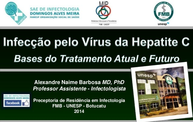 Alexandre Naime Barbosa MD, PhD  Professor Assistente - Infectologista  Preceptoria de Residência em Infectologia  FMB - U...